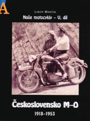 Naše motocykly – V. díl Československo M-O 1918 – 1953
