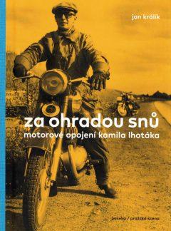 Za ohradou snů: Motorové opojení Kamila Lhotáka