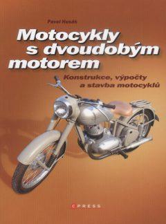 Motocykly s dvoudobým motorem: Konstrukce, výpočty a stavba motocyklů