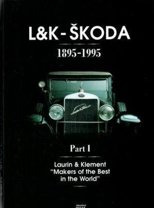 L&K-Škoda I., Laurin and Klement – Makers of the best in the World