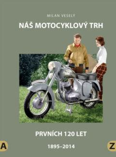 Milan Veselý: Náš motocyklový trh, Prvních 120 let, 1895–2014