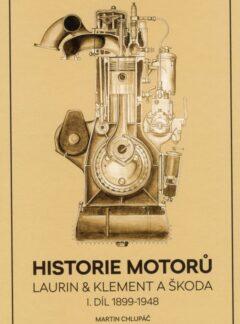 Historie motorů Laurin & Klement a ŠKODA: I. díl 1899 – 1948, Martin Chlupáč